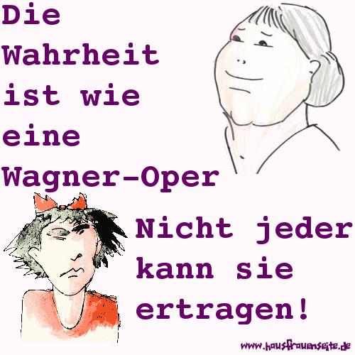 Die Wahrheit Ist Wie Eine Wagner Oper Nicht Jeder Kann Sie Ertragen